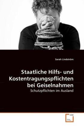 Staatliche Hilfs- und Kostentragungspflichten bei Geiselnahmen - Schutzpflichten im Ausland - Lindström, Sarah