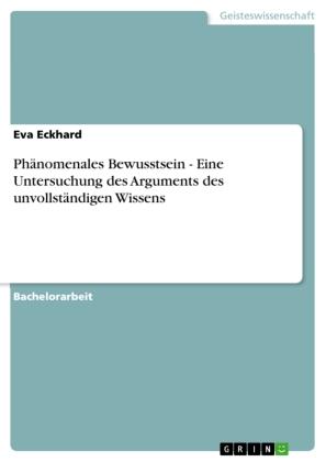 Akademische Schriftenreihe: Phänomenales Bewusstsein - Eine Untersuchung des Arguments des unvollständigen Wissens - Eckhard, Eva