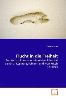 Flucht in die Freiheit - Zur Konstruktion von männlicher Identität bei Erich Kästner ( Fabian