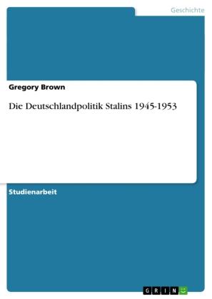 Akademische Schriftenreihe: Die Deutschlandpolitik Stalins 1945-1953 - Brown, Gregory