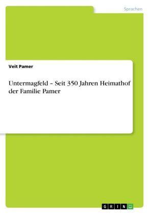 Akademische Schriftenreihe: Untermagfeld - Seit 350 Jahren Heimathof der Familie Pamer - Seit 350 Jahren Heimathof der Familie Pamer - Pamer, Veit