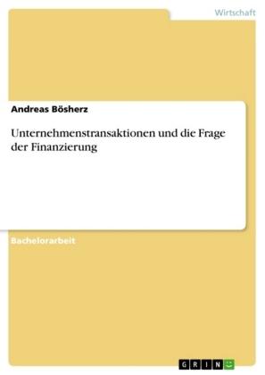 Akademische Schriftenreihe: Unternehmenstransaktionen und die Frage der Finanzierung - Bösherz, Andreas