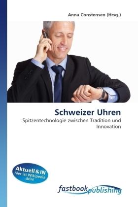 Schweizer Uhren - Spitzentechnologie zwischen Tradition und Innovation - Constensen, Anna