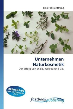 Unternehmen Naturkosmetik - Der Erfolg von Wala, Weleda und Co. - Felicia, Lina