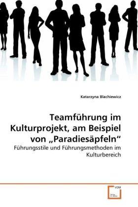 Teamführung im Kulturprojekt, am Beispiel von  Paradiesäpfeln - Führungsstile und Führungsmethoden im Kulturbereich - Blachiewicz, Katarzyna