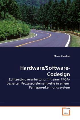 Hardware/Software-Codesign - Echtzeitbildverarbeitung mit einer FPGA-basierten Prozessorelementkette in einem Fahrspurerkennungssystem - Kirschke, Marco
