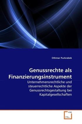 Genussrechte als Finanzierungsinstrument - Unternehmensrechtliche und steuerrechtliche Aspekte der Genussrechtsgestaltung bei Kapitalgesellschaften - Purkrabek, Othmar
