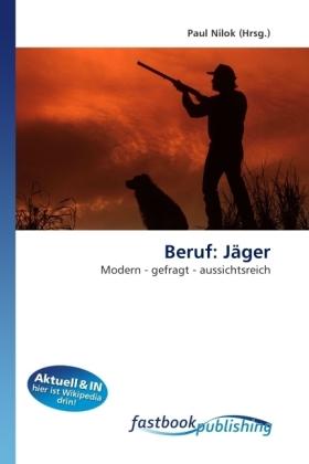 Beruf: Jäger - Modern - gefragt - aussichtsreich - Nilok, Paul
