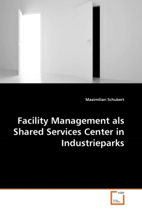 Facility Management als Shared Services Center in Industrieparks - Schubert, Maximilian