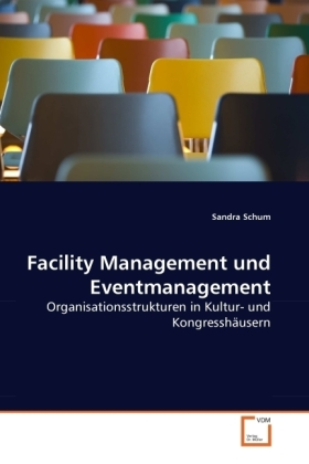 Facility Management und Eventmanagement - Organisationsstrukturen in Kultur- und Kongresshäusern - Schum, Sandra