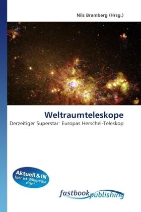 Weltraumteleskope - Derzeitiger Superstar: Europas Herschel-Teleskop - Bramberg, Nils