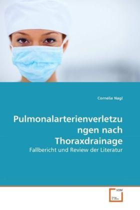 Pulmonalarterienverletzungen nach Thoraxdrainage - Fallbericht und Review der Literatur - Nagl, Cornelia