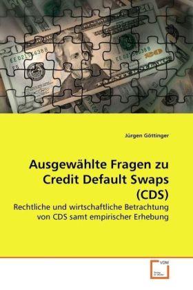 Ausgewählte Fragen zu Credit Default Swaps (CDS) - Rechtliche und wirtschaftliche Betrachtung von CDS samt empirischer Erhebung - Göttinger, Jürgen