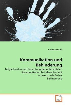 Kommunikation und Behinderung - Möglichkeiten und Bedeutung der unterstützten Kommunikation bei Menschen mit schwerstmehrfacher Behinderung - Kulf, Christiane