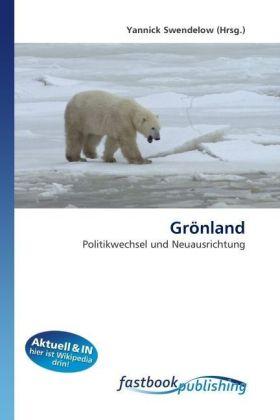 Grönland - Politikwechsel und Neuausrichtung - Swendelow, Yannick