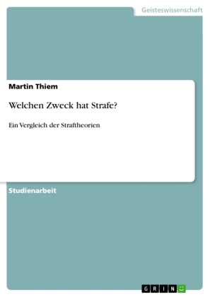 Akademische Schriftenreihe: Welchen Zweck hat Strafe? - Ein Vergleich der Straftheorien - Thiem, Martin