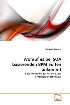 Worauf es bei SOA basierenden BPM Suiten ankommt - Eine Methodik zur Analyse und Entscheidungsfindung - Buscemi, Roberto