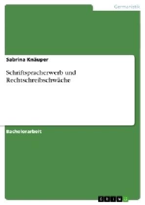 Akademische Schriftenreihe: Schriftspracherwerb und Rechtschreibschwäche - Knäuper, Sabrina