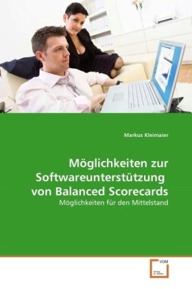 Möglichkeiten zur Softwareunterstützung von Balanced Scorecards - Möglichkeiten für den Mittelstand - Kleimaier, Markus