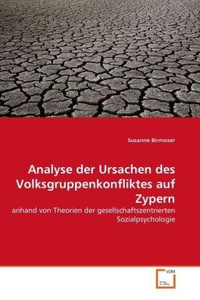 Analyse der Ursachen des Volksgruppenkonfliktes auf Zypern - anhand von Theorien der gesellschaftszentrierten Sozialpsychologie - Birmoser, Susanne