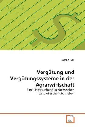 Vergütung und Vergütungssysteme in der Agrarwirtschaft - Eine Untersuchung in sächsischen Landwirtschaftsbetrieben - Jurk, Syman