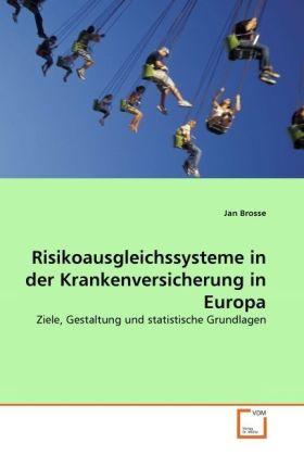 Risikoausgleichssysteme in der Krankenversicherung in Europa - Ziele, Gestaltung und statistische Grundlagen - Brosse, Jan