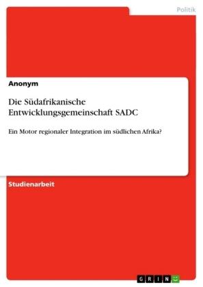 Akademische Schriftenreihe: Die Südafrikanische Entwicklungsgemeinschaft SADC - Ein Motor regionaler Integration im südlichen Afrika? - Knickenberg, Jens