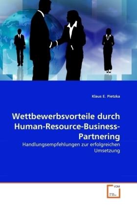 Wettbewerbsvorteile durch Human-Resource-Business-Partnering - Handlungsempfehlungen zur erfolgreichen Umsetzung - Pietzka, Klaus E.