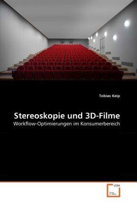 Stereoskopie und 3D-Filme - Workflow-Optimierungen im Konsumerbereich - Keip, Tobias