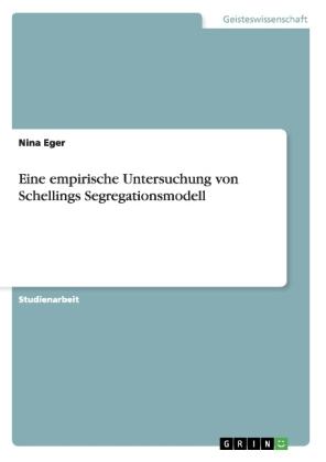 Akademische Schriftenreihe: Eine empirische Untersuchung von Schellings Segregationsmodell - Eger, Nina