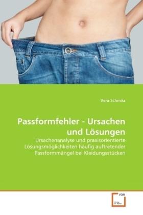 Passformfehler - Ursachen und Lösungen - Ursachenanalyse und praxisorientierte Lösungsmöglichkeiten häufig auftretender Passformmängel bei Kleidungsstücken - Schmitz, Vera