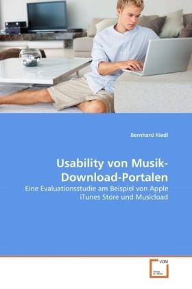 Usability von Musik-Download-Portalen - Eine Evaluationsstudie am Beispiel von Apple iTunes Store und Musicload - Riedl, Bernhard