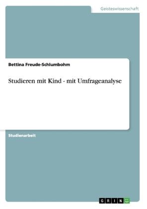 Akademische Schriftenreihe: Studieren mit Kind - mit Umfrageanalyse - Freude-Schlumbohm, Bettina