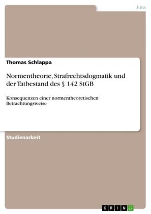Akademische Schriftenreihe: Normentheorie, Strafrechtsdogmatik und der Tatbestand des 142 StGB - Konsequenzen einer normentheoretischen Betrachtungsweise - Schlappa, Thomas