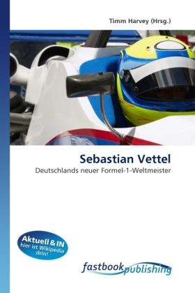 Sebastian Vettel - Deutschlands neuer Formel-1-Weltmeister - Harvey, Timm