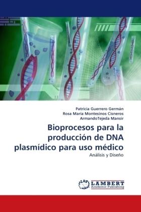 Bioprocesos para la producción de DNA plasmídico para uso médico - Análisis y Diseño - Guerrero Germán, Patricia / Montesinos Cisneros, Rosa María / Mansir, ArmandoTejeda