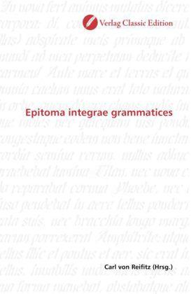 Epitoma integrae grammatices - Reifitz, Carl von (Hrsg.)