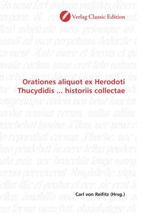 Orationes aliquot ex Herodoti Thucydidis ... historiis collectae - Reifitz, Carl von (Hrsg.)
