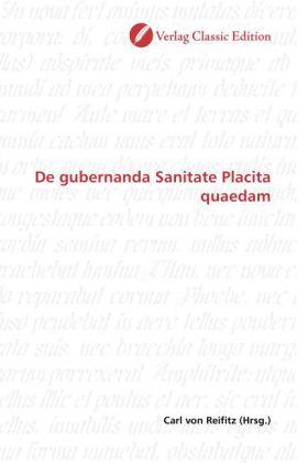 De gubernanda Sanitate Placita quaedam - Reifitz, Carl von (Hrsg.)