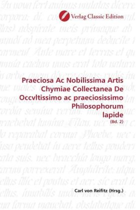 Praeciosa Ac Nobilissima Artis Chymiae Collectanea De Occvltissimo ac praeciosissimo Philosophorum lapide - (Bd. 2) - Reifitz, Carl von (Hrsg.)