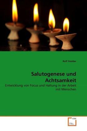 Salutogenese und Achtsamkeit - Entwicklung von Focus und Haltung in der Arbeit mit Menschen - Stalder, Rolf