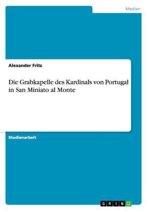 Akademische Schriftenreihe: Die Grabkapelle des Kardinals von Portugal in San Miniato al Monte - Fritz, Alexander