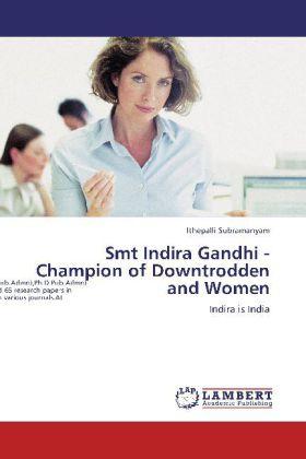 Smt Indira Gandhi - Champion of Downtrodden and Women - Indira is India - Subramanyam, Ithepalli