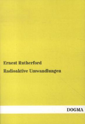 Radioaktive Umwandlungen - Rutherford, Ernest