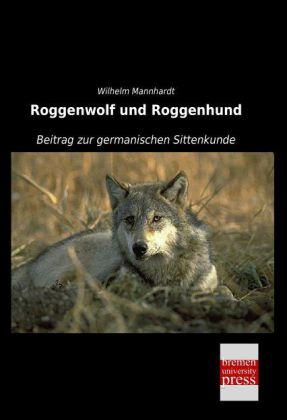 Roggenwolf und Roggenhund - Beitrag zur germanischen Sittenkunde - Mannhardt, Wilhelm