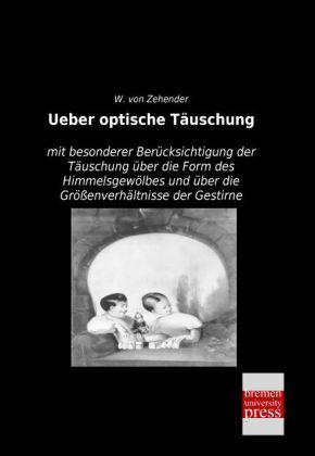 Ueber optische Täuschung - mit besonderer Berücksichtigung der Täuschung über die Form des Himmelsgewölbes und über die Größenverhältnisse der Gestirne - Zehender, Wilhelm von