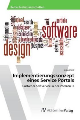 Implementierungskonzept eines Service Portals - Customer Self Service in der internen IT - Falk, Simon