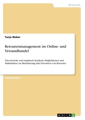 Akademische Schriftenreihe: Retourenmanagement im Online- und Versandhandel - Theoretische und empirisch fundierte Möglichkeiten und Maßnahmen zur Reduzierung und Prävention von Retouren - Weber, Tanja