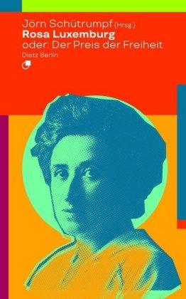 Historische Miniaturen: Rosa Luxemburg oder: Der Preis der Freiheit - Schütrumpf, Jörn (Hrsg.)