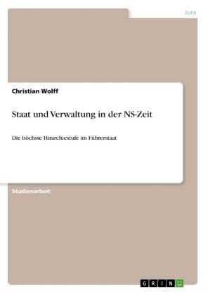 Akademische Schriftenreihe: Staat und Verwaltung in der NS-Zeit - Die höchste Hirarchiestufe im Führerstaat - Wolff, Christian